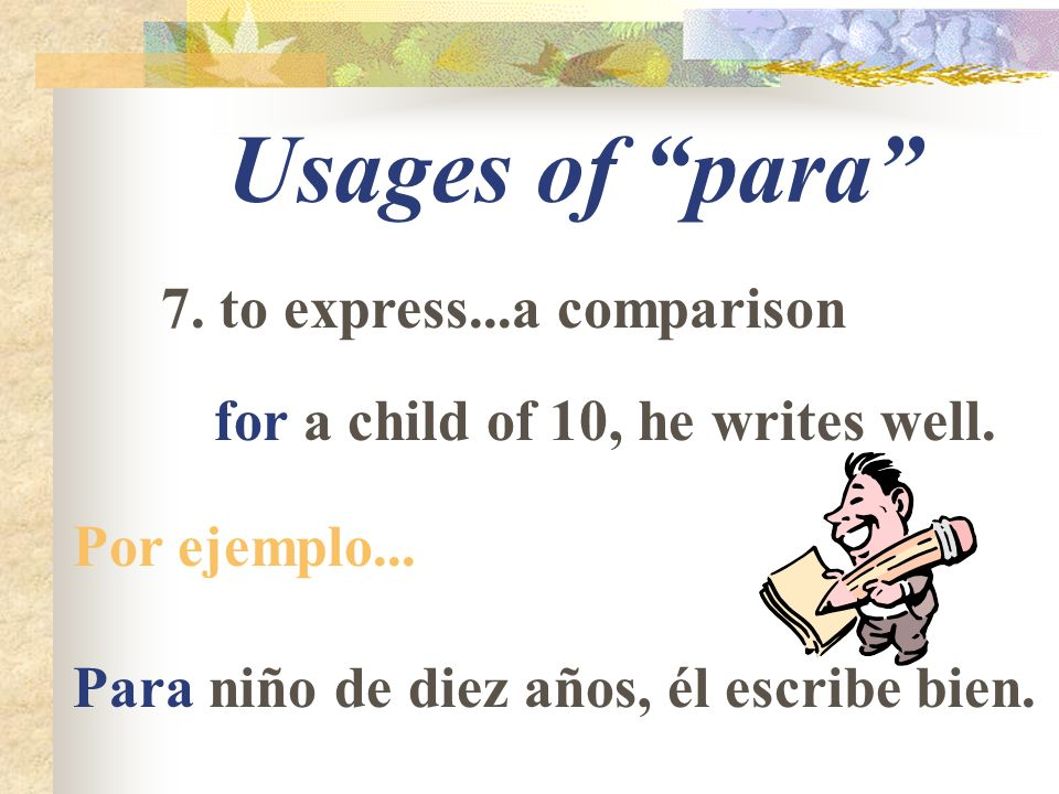 Usages of para 7. to express...a comparison for a child of 10, he writes well.