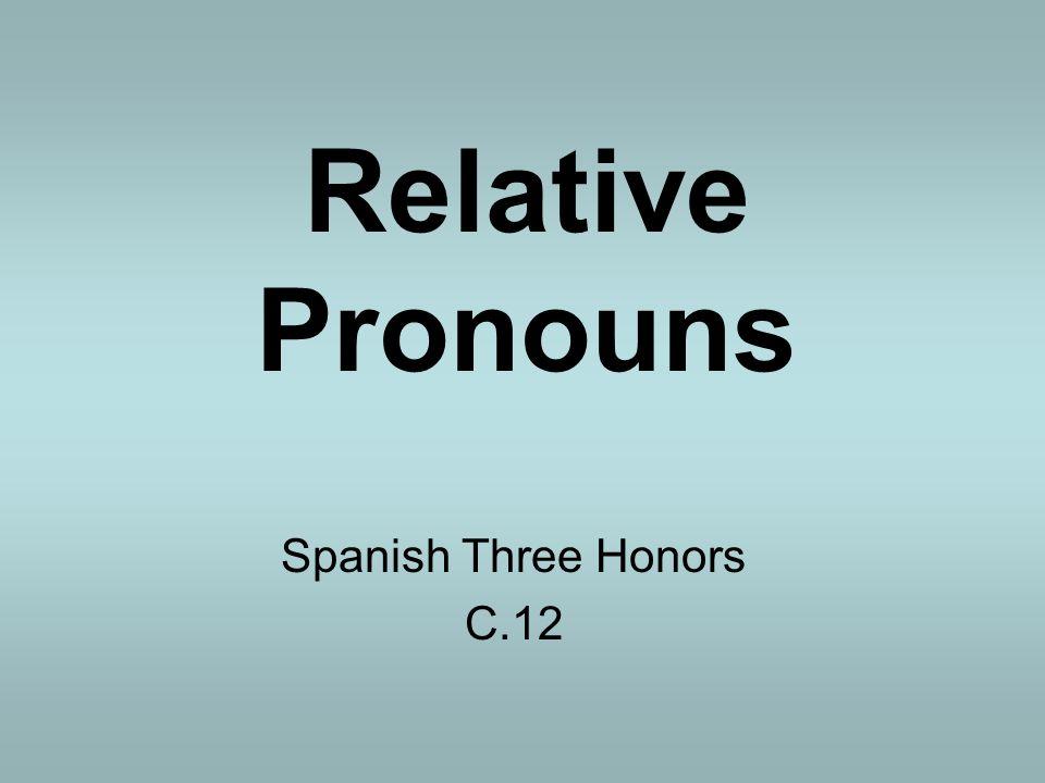 Relative Pronouns Spanish Three Honors C.12