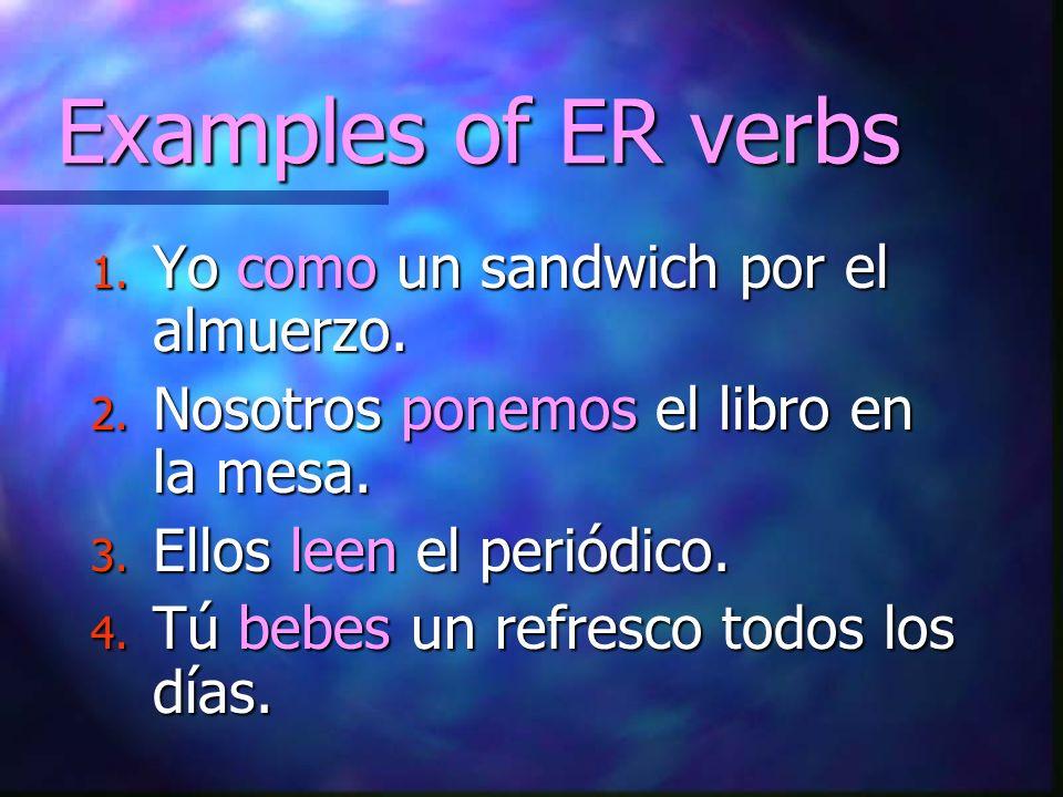 Examples of ER verbs 1.Yo como un sandwich por el almuerzo.