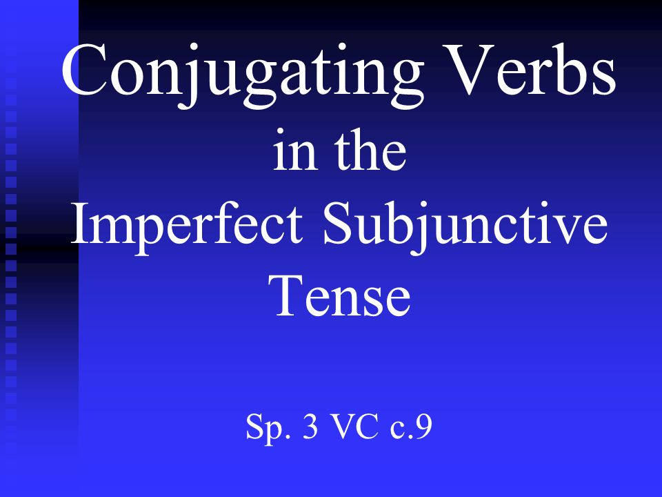 Steps to conjugate in the Imp.Subjunctive 1.Start by using the box 5 preterite conjugation.