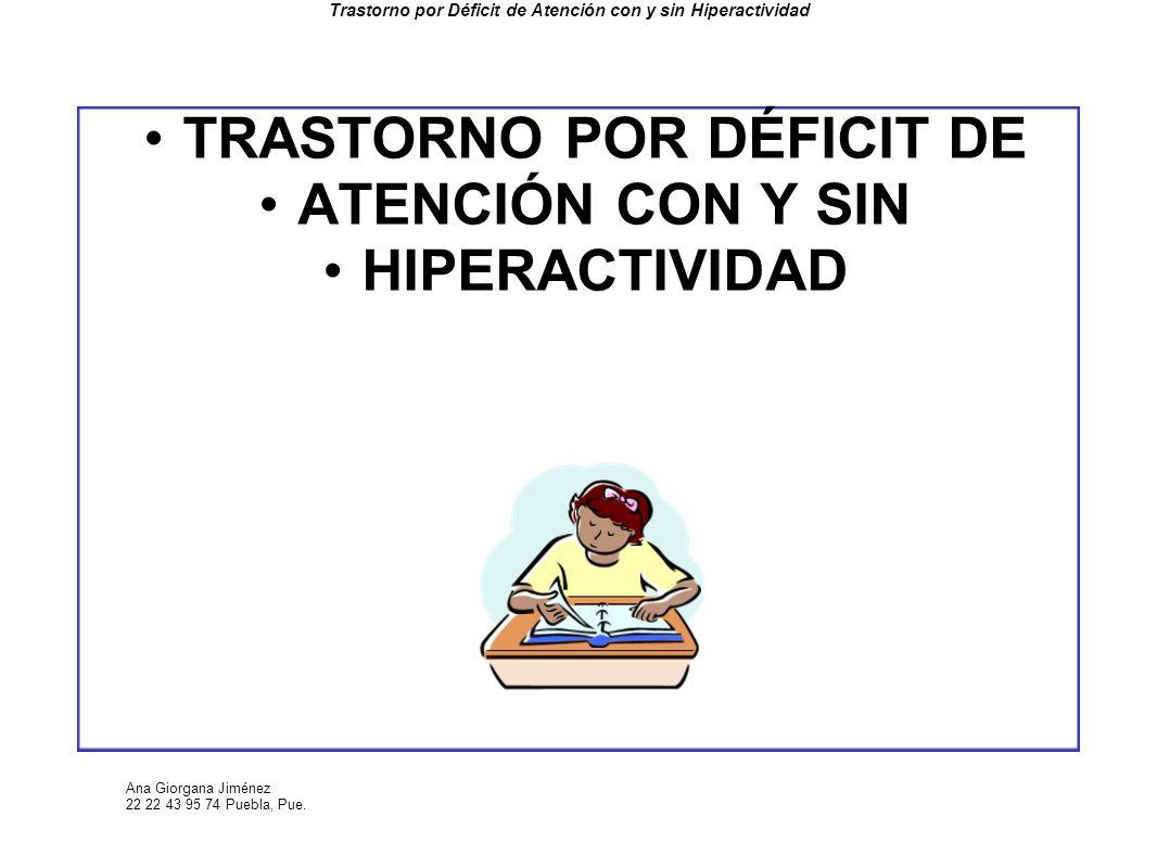 Ana Giorgana Jiménez 22 22 43 95 74 Puebla, Pue. Trastorno por Déficit de Atención con y sin Hiperactividad TRASTORNO POR DÉFICIT DE ATENCIÓN CON Y SI