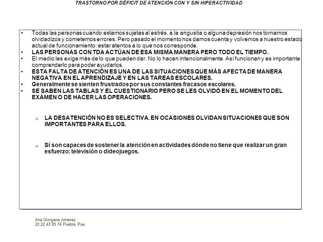 Ana Giorgana Jiménez 22 22 43 95 74 Puebla, Pue. TRASTORNO POR DÉFICIT DE ATENCIÓN CON Y SIN HIPERACTIVIDAD Todas las personas cuando estamos sujetas