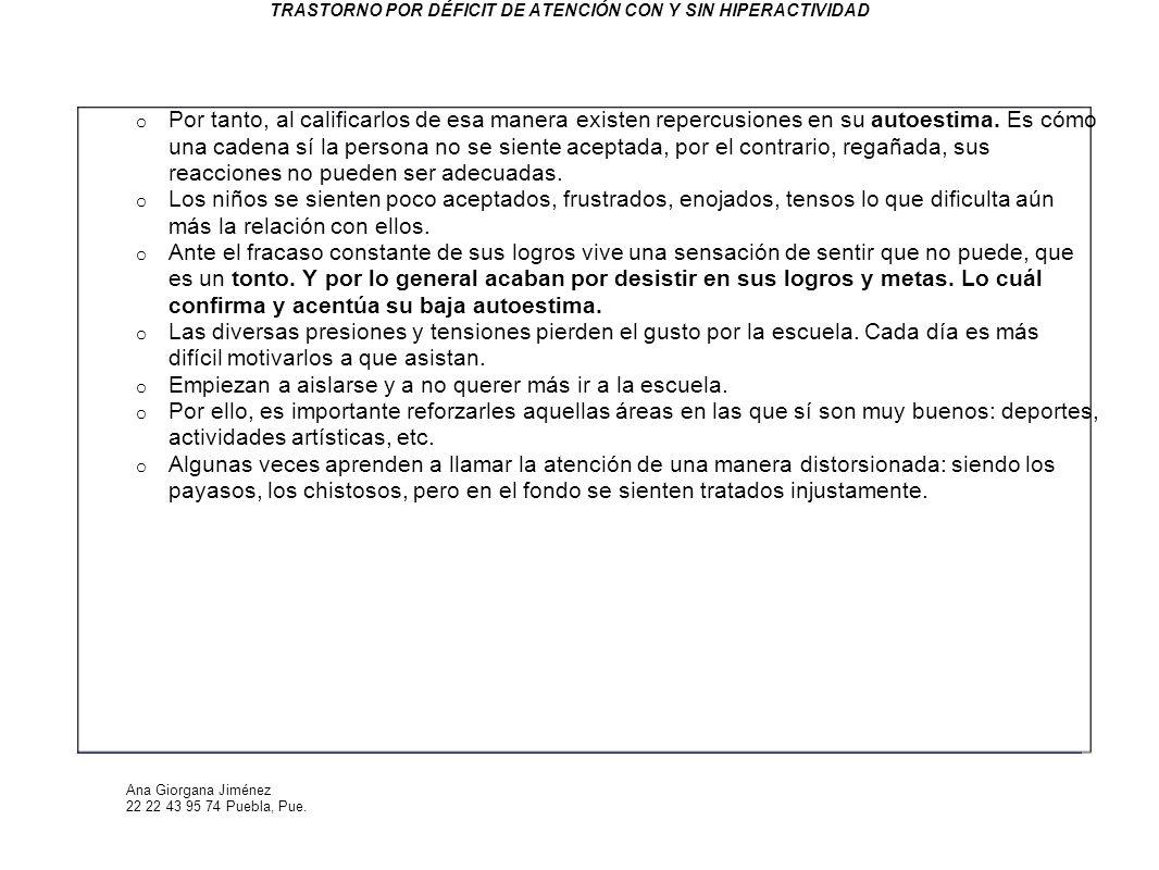 Ana Giorgana Jiménez 22 22 43 95 74 Puebla, Pue. TRASTORNO POR DÉFICIT DE ATENCIÓN CON Y SIN HIPERACTIVIDAD o Por tanto, al calificarlos de esa manera