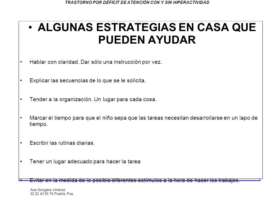 Ana Giorgana Jiménez 22 22 43 95 74 Puebla, Pue. TRASTORNO POR DÉFICIT DE ATENCIÓN CON Y SIN HIPERACTIVIDAD ALGUNAS ESTRATEGIAS EN CASA QUE PUEDEN AYU