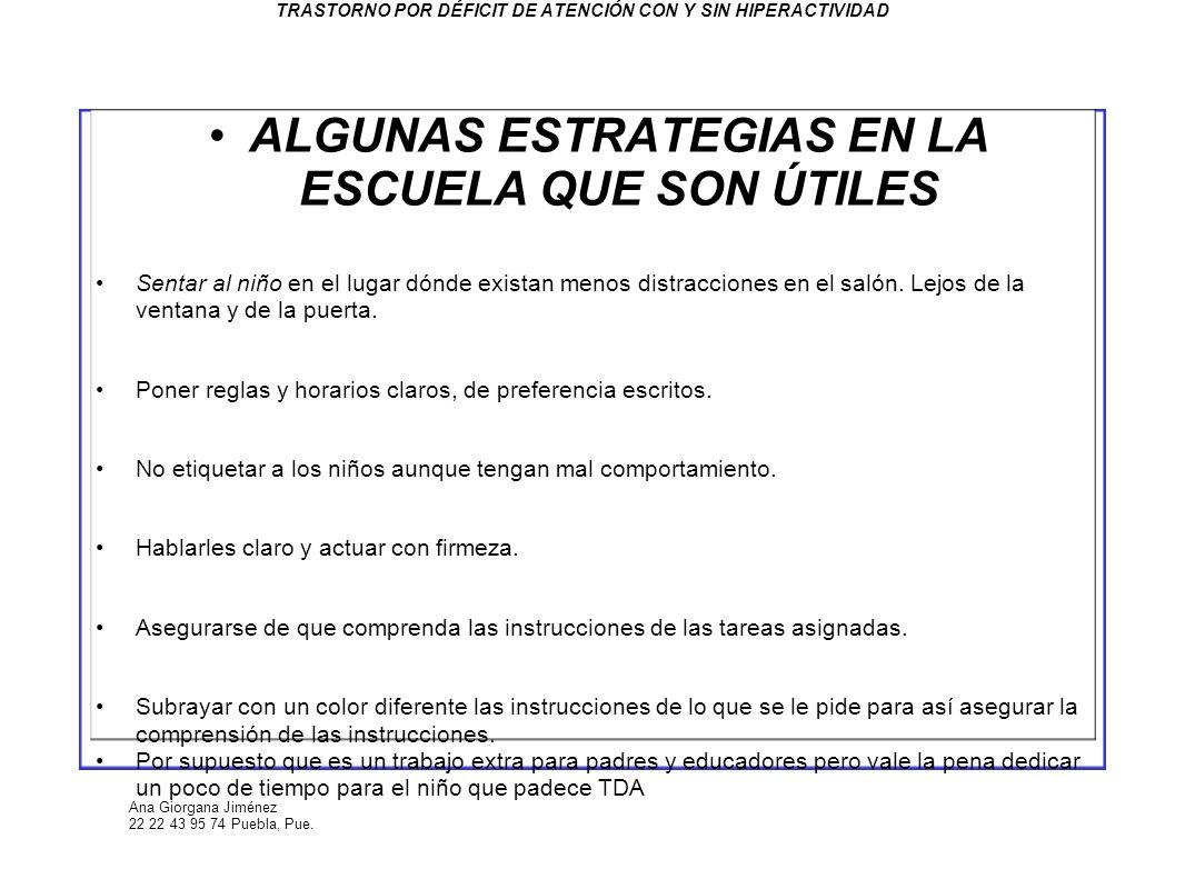 Ana Giorgana Jiménez 22 22 43 95 74 Puebla, Pue. TRASTORNO POR DÉFICIT DE ATENCIÓN CON Y SIN HIPERACTIVIDAD ALGUNAS ESTRATEGIAS EN LA ESCUELA QUE SON
