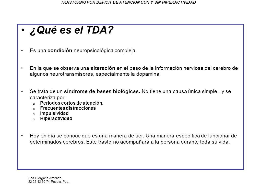 Ana Giorgana Jiménez 22 22 43 95 74 Puebla, Pue. TRASTORNO POR DÉFICIT DE ATENCIÓN CON Y SIN HIPERACTIVIDAD ¿Qué es el TDA? Es una condición neuropsic
