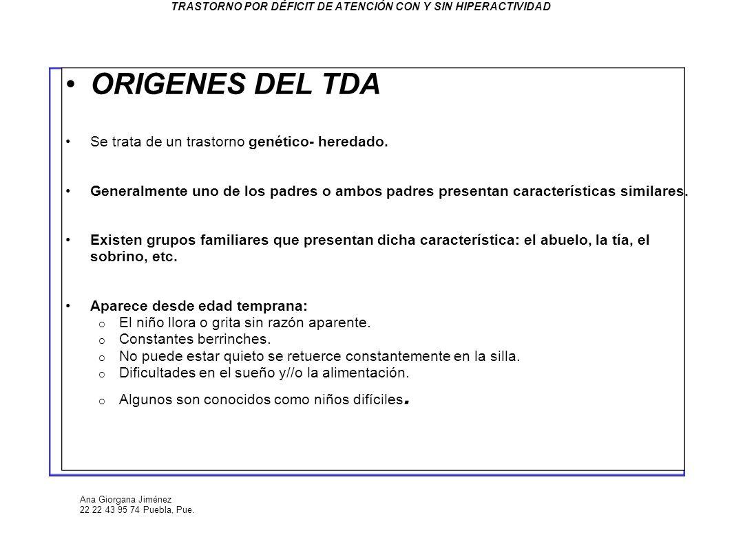 Ana Giorgana Jiménez 22 22 43 95 74 Puebla, Pue. TRASTORNO POR DÉFICIT DE ATENCIÓN CON Y SIN HIPERACTIVIDAD ORIGENES DEL TDA Se trata de un trastorno