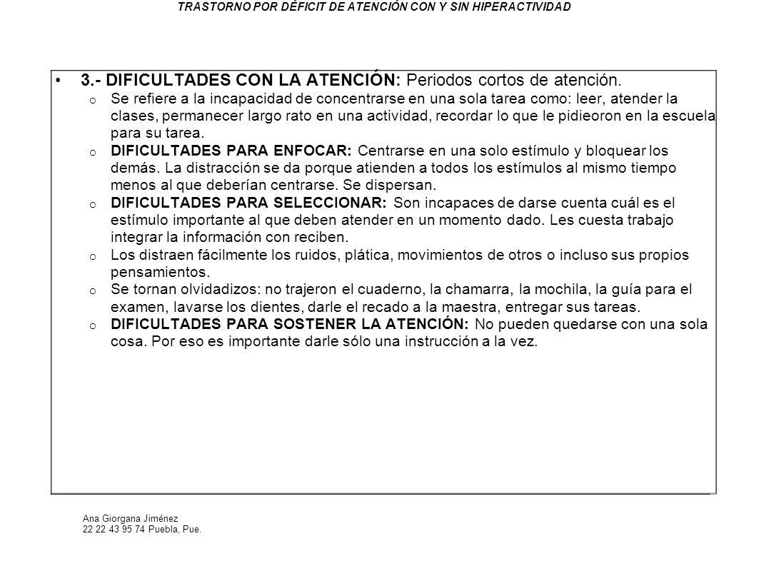 Ana Giorgana Jiménez 22 22 43 95 74 Puebla, Pue. TRASTORNO POR DÉFICIT DE ATENCIÓN CON Y SIN HIPERACTIVIDAD 3.- DIFICULTADES CON LA ATENCIÓN: Periodos