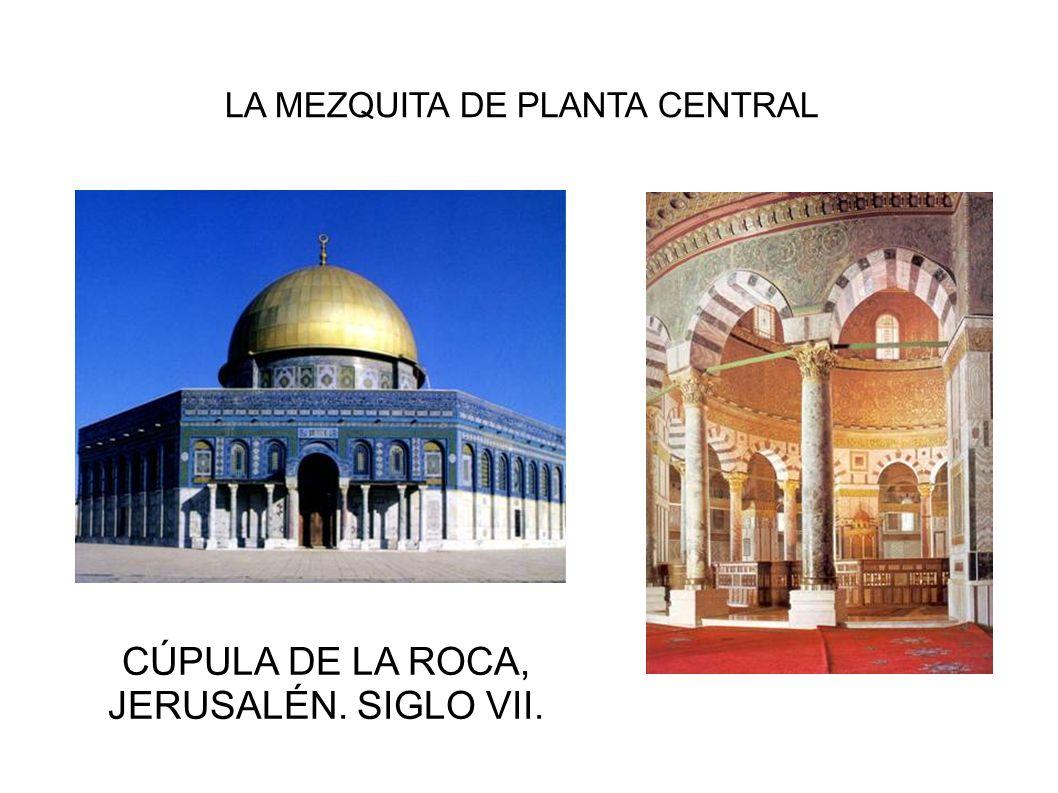 LA MEZQUITA DE PLANTA CENTRAL CÚPULA DE LA ROCA, JERUSALÉN. SIGLO VII.