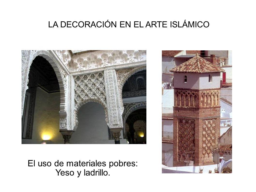 LA DECORACIÓN EN EL ARTE ISLÁMICO El uso de materiales pobres: Yeso y ladrillo.