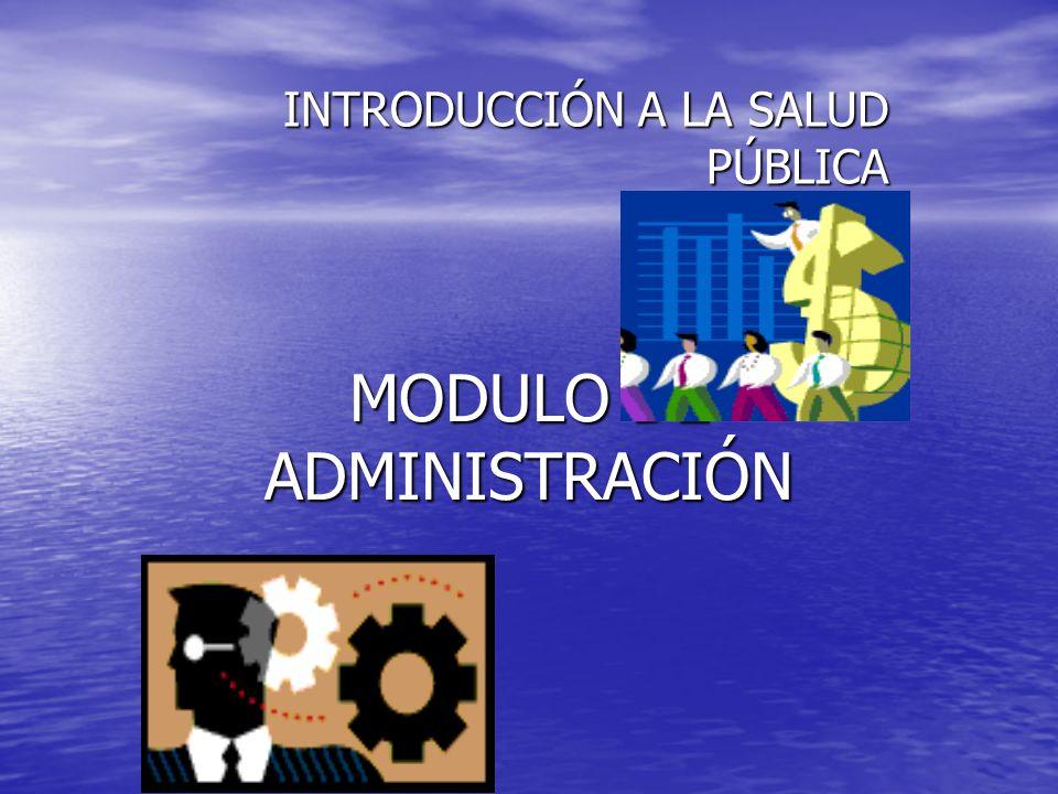 MODULO DE ADMINISTRACIÓN INTRODUCCIÓN A LA SALUD PÚBLICA