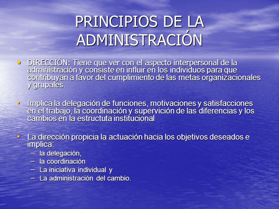 PRINCIPIOS DE LA ADMINISTRACIÓN DIRECCIÓN: Tiene que ver con el aspecto interpersonal de la administraci ón y consiste en influir en los individuos pa
