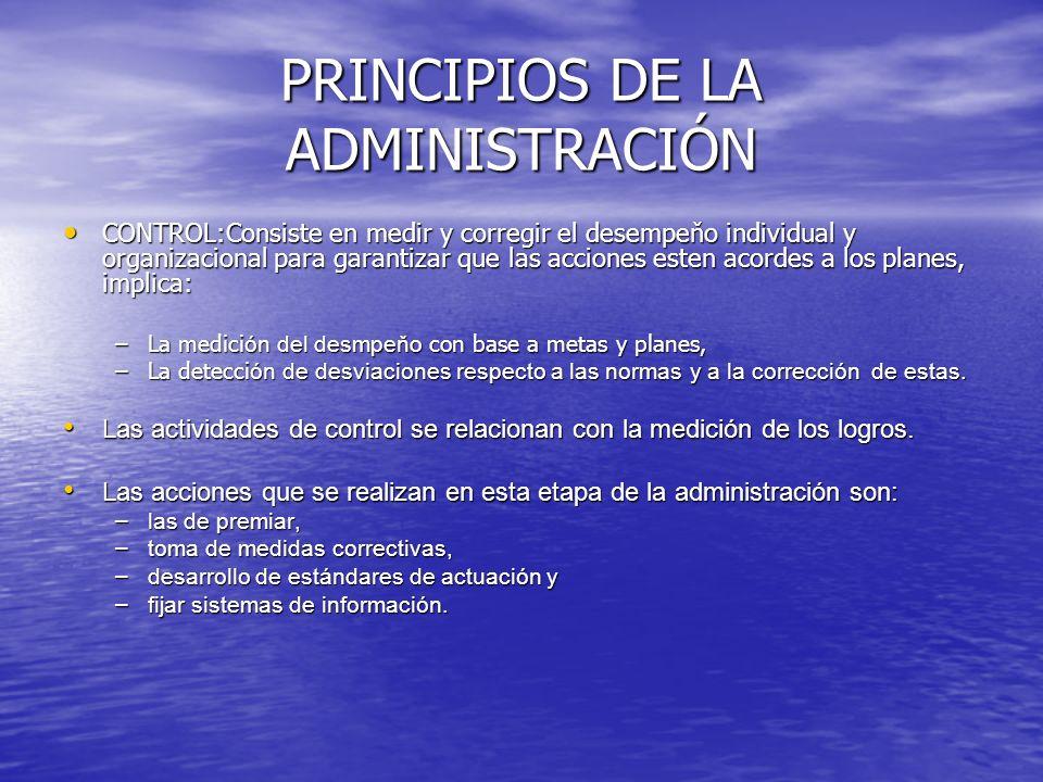 PRINCIPIOS DE LA ADMINISTRACIÓN CONTROL:Consiste en medir y corregir el desempeňo individual y organizacional para garantizar que las acciones esten a