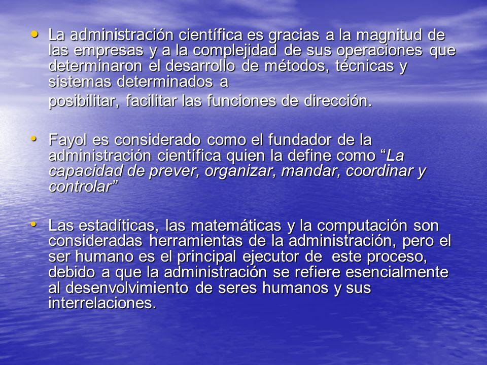 La administraci ón científica es gracias a la magnitud de las empresas y a la complejidad de sus operaciones que determinaron el desarrollo de métodos