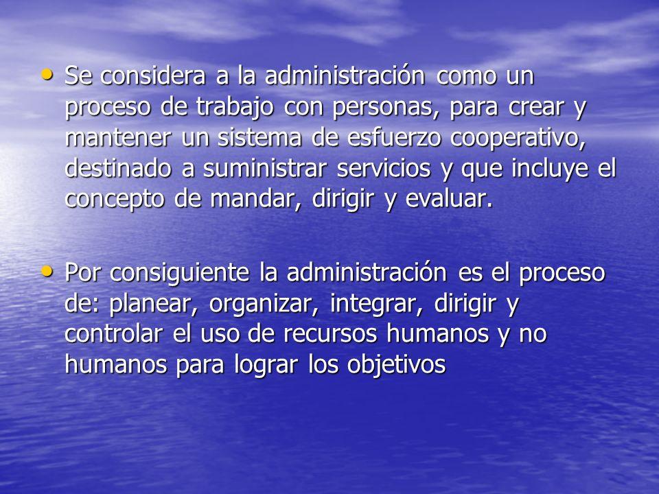 Se considera a la administración como un proceso de trabajo con personas, para crear y mantener un sistema de esfuerzo cooperativo, destinado a sumini
