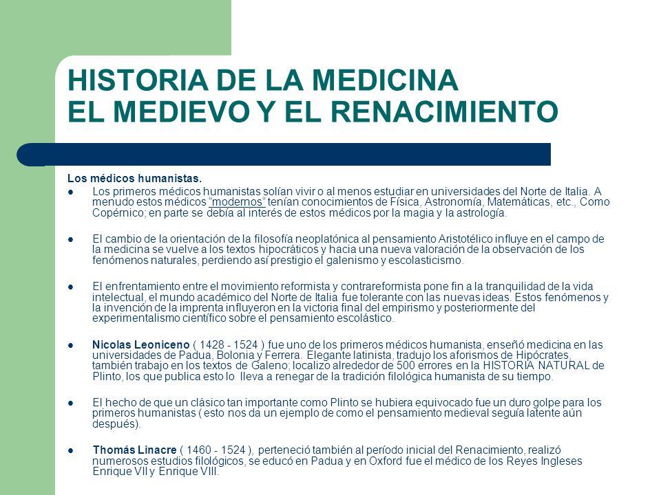 HISTORIA DE LA MEDICINA EL MEDIEVO Y EL RENACIMIENTO Los médicos humanistas. Los primeros médicos humanistas solían vivir o al menos estudiar en unive