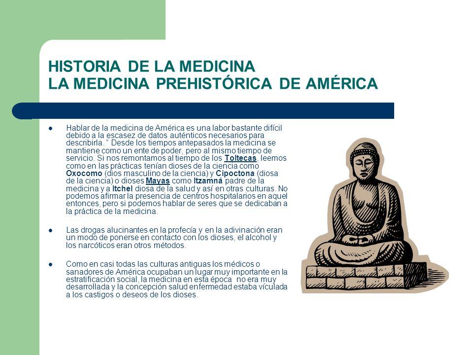 HISTORIA DE LA MEDICINA LA MEDICINA PREHISTÓRICA DE AMÉRICA Hablar de la medicina de América es una labor bastante difícil debido a la escasez de dato