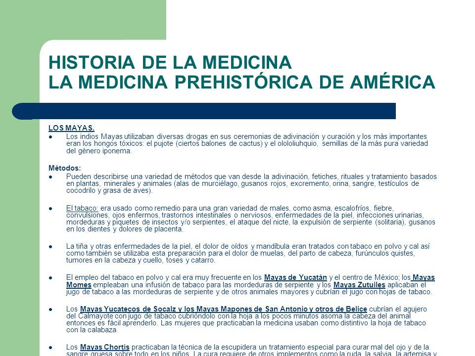 HISTORIA DE LA MEDICINA LA MEDICINA PREHISTÓRICA DE AMÉRICA LOS MAYAS. Los indios Mayas utilizaban diversas drogas en sus ceremonias de adivinación y