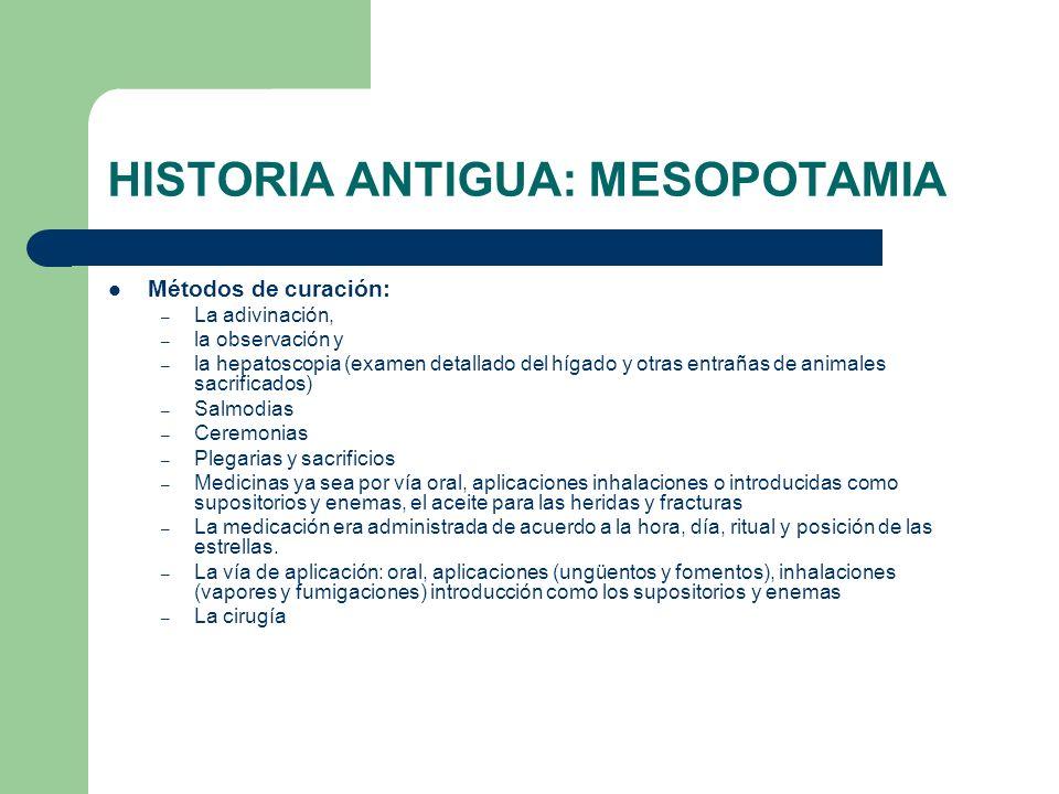 HISTORIA ANTIGUA: MESOPOTAMIA Métodos de curación: – La adivinación, – la observación y – la hepatoscopia (examen detallado del hígado y otras entraña