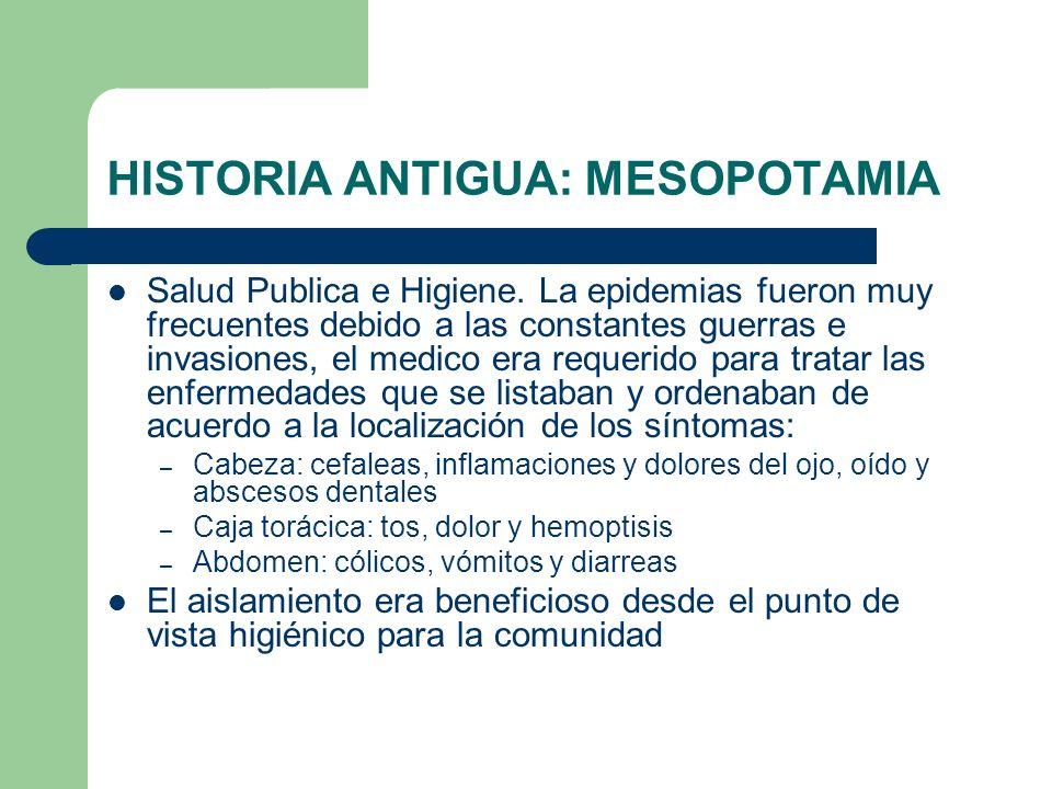 HISTORIA ANTIGUA: MESOPOTAMIA Salud Publica e Higiene. La epidemias fueron muy frecuentes debido a las constantes guerras e invasiones, el medico era