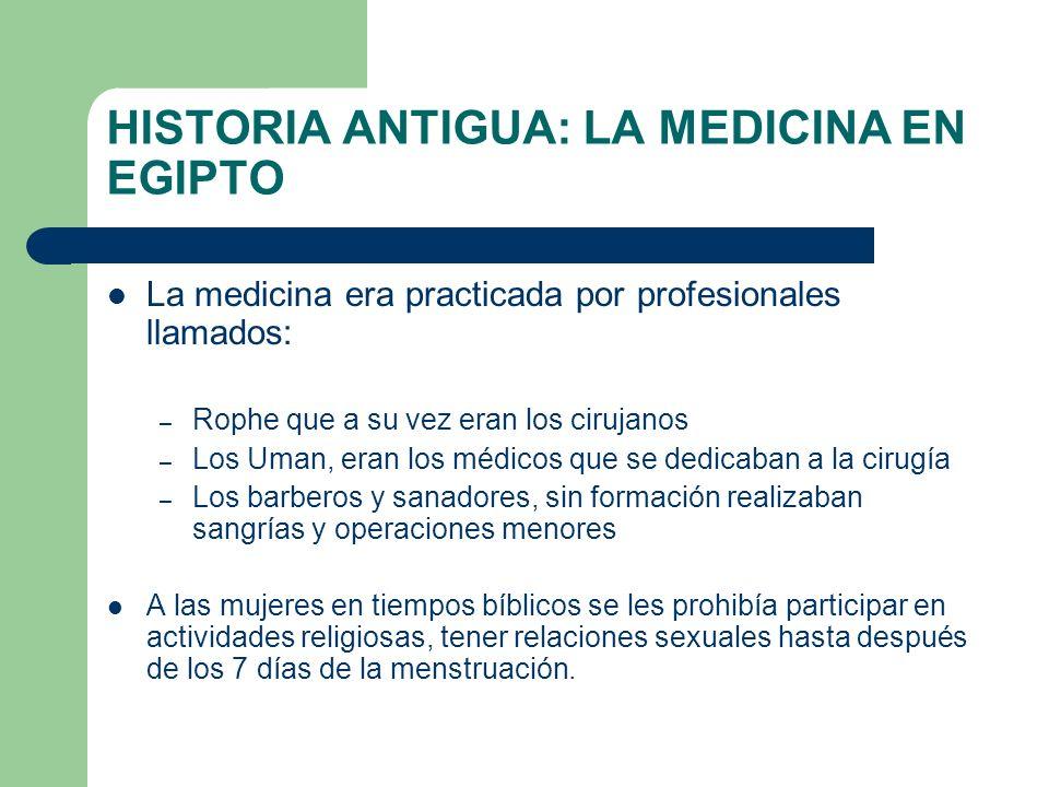 HISTORIA ANTIGUA: LA MEDICINA EN EGIPTO La medicina era practicada por profesionales llamados: – Rophe que a su vez eran los cirujanos – Los Uman, era