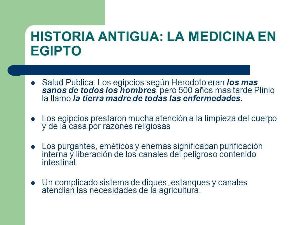 HISTORIA ANTIGUA: LA MEDICINA EN EGIPTO Salud Publica: Los egipcios según Herodoto eran los mas sanos de todos los hombres, pero 500 años mas tarde Pl