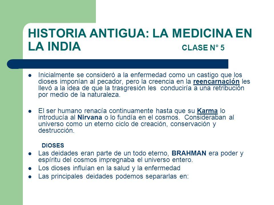 HISTORIA ANTIGUA: LA MEDICINA EN LA INDIA CLASE N° 5 Inicialmente se consideró a la enfermedad como un castigo que los dioses imponían al pecador, per
