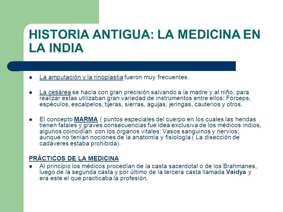 HISTORIA ANTIGUA: LA MEDICINA EN LA INDIA La amputación y la rinoplastia fueron muy frecuentes. La cesárea se hacía con gran precisión salvando a la m