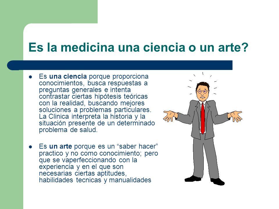 Es la medicina una ciencia o un arte? Es una ciencia porque proporciona conocimientos, busca respuestas a preguntas generales e intenta contrastar cie