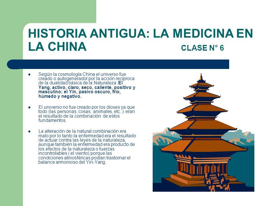 HISTORIA ANTIGUA: LA MEDICINA EN LA CHINA CLASE N° 6 Según la cosmología China el universo fue creado o autogenerador por la acción recíproca de la du