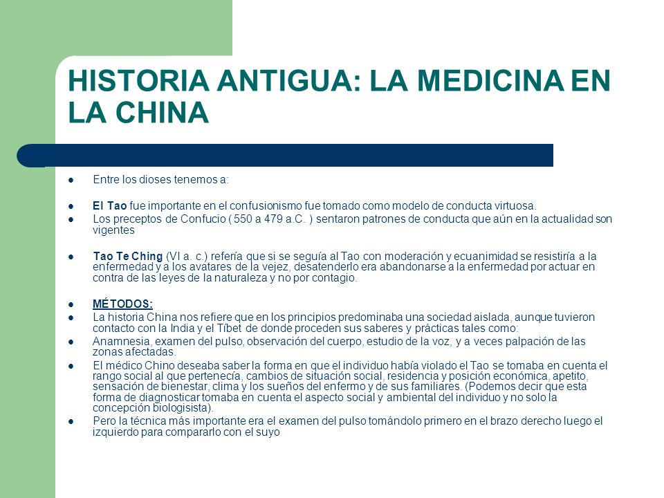 HISTORIA ANTIGUA: LA MEDICINA EN LA CHINA Entre los dioses tenemos a: El Tao fue importante en el confusionismo fue tomado como modelo de conducta vir
