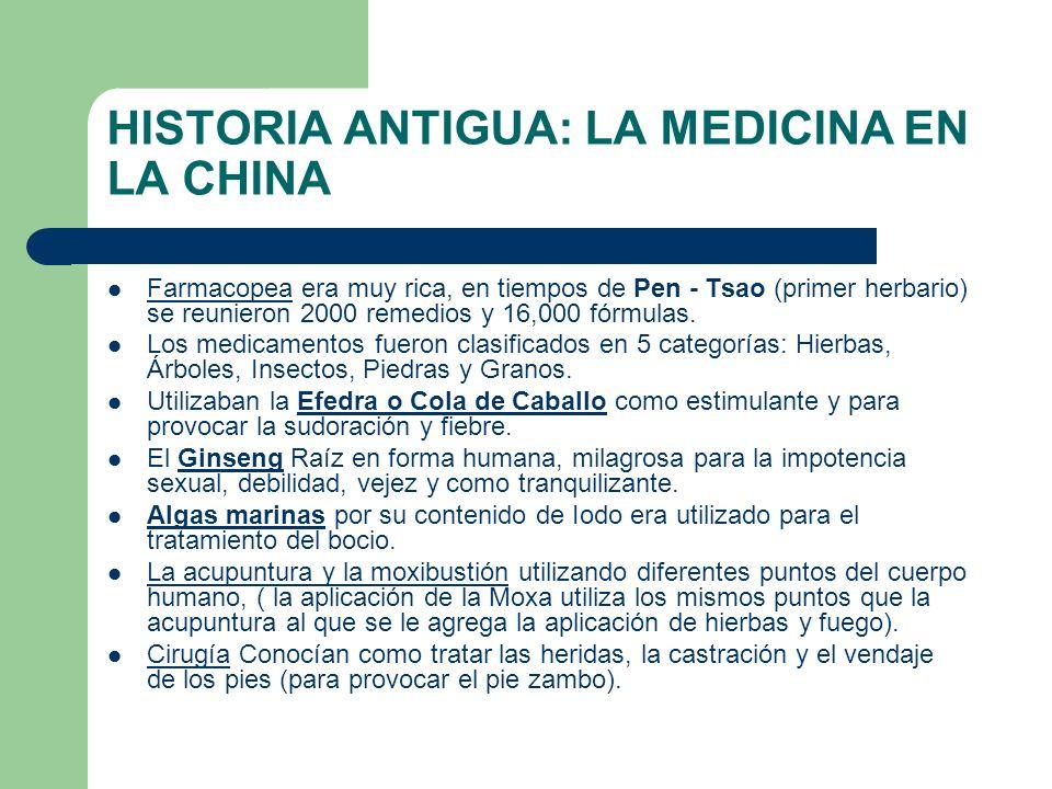 HISTORIA ANTIGUA: LA MEDICINA EN LA CHINA Farmacopea era muy rica, en tiempos de Pen - Tsao (primer herbario) se reunieron 2000 remedios y 16,000 fórm