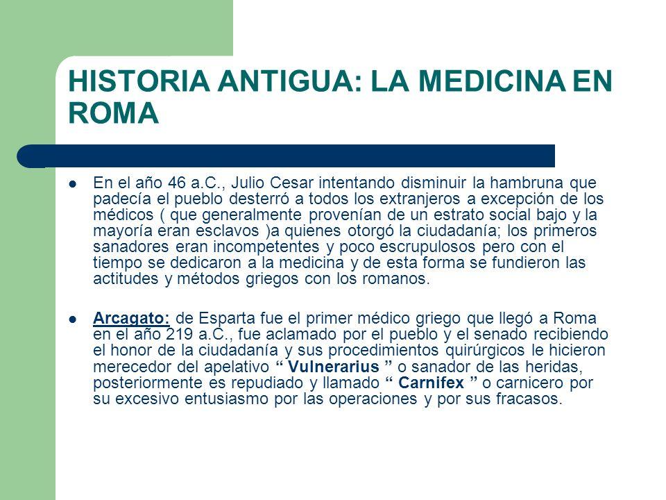 HISTORIA ANTIGUA: LA MEDICINA EN ROMA En el año 46 a.C., Julio Cesar intentando disminuir la hambruna que padecía el pueblo desterró a todos los extra