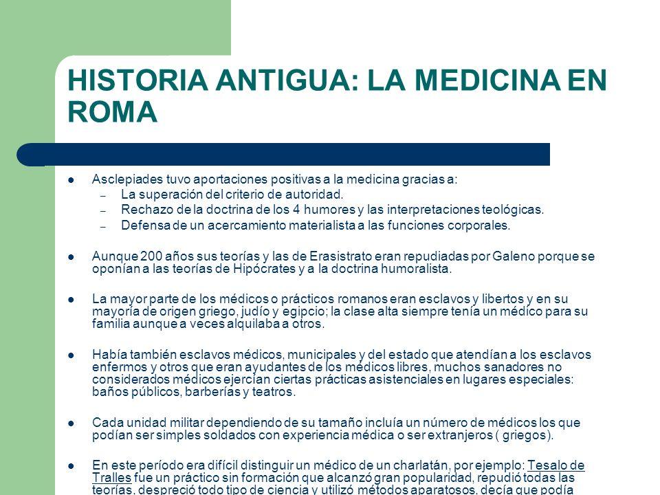 HISTORIA ANTIGUA: LA MEDICINA EN ROMA Asclepiades tuvo aportaciones positivas a la medicina gracias a: – La superación del criterio de autoridad. – Re