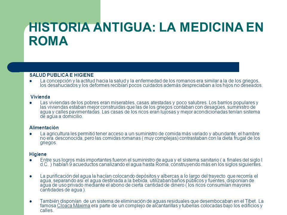 HISTORIA ANTIGUA: LA MEDICINA EN ROMA SALUD PUBLICA E HIGIENE La concepción y la actitud hacia la salud y la enfermedad de los romanos era similar a l