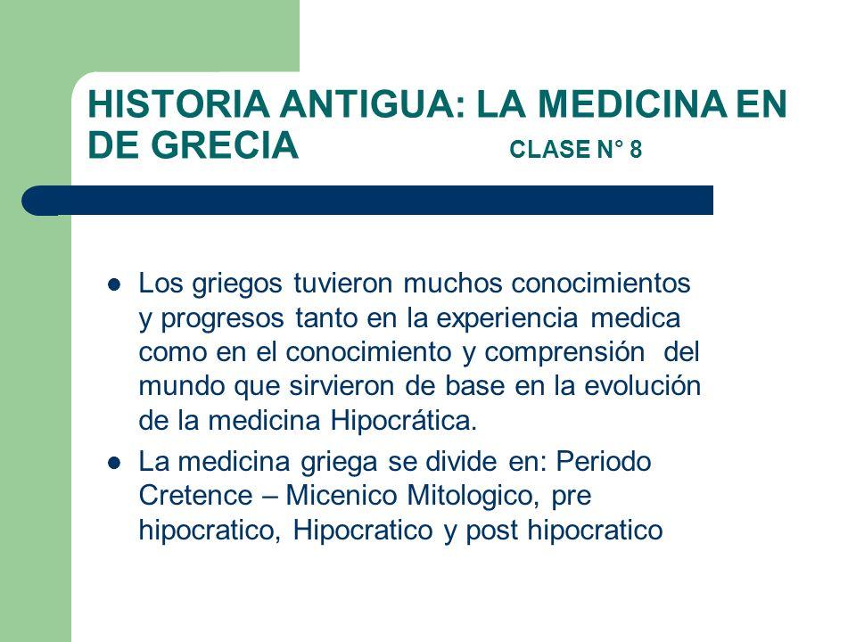 HISTORIA ANTIGUA: LA MEDICINA EN DE GRECIA CLASE N° 8 Los griegos tuvieron muchos conocimientos y progresos tanto en la experiencia medica como en el