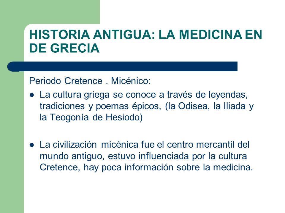 HISTORIA ANTIGUA: LA MEDICINA EN DE GRECIA Periodo Cretence. Micénico: La cultura griega se conoce a través de leyendas, tradiciones y poemas épicos,