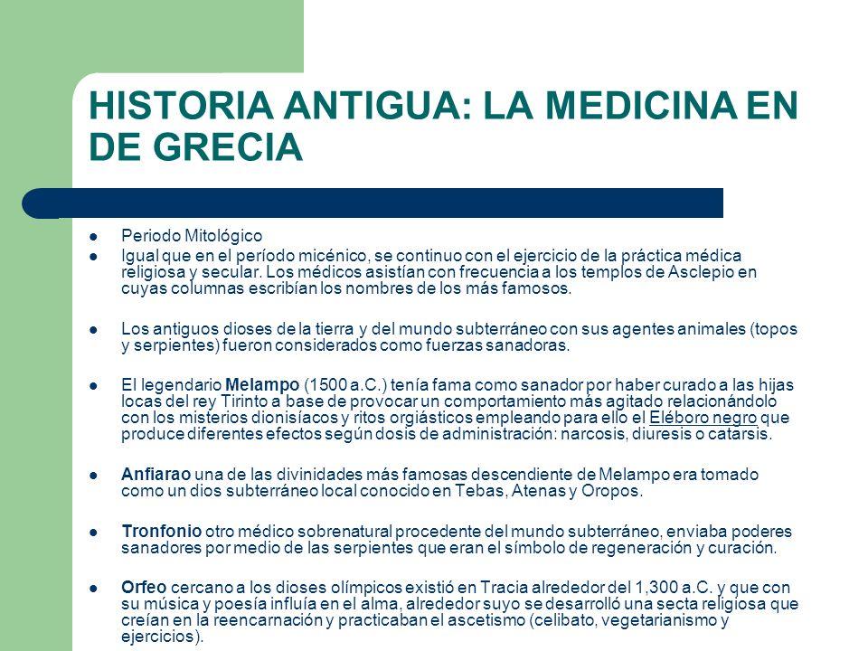 HISTORIA ANTIGUA: LA MEDICINA EN DE GRECIA Periodo Mitológico Igual que en el período micénico, se continuo con el ejercicio de la práctica médica rel