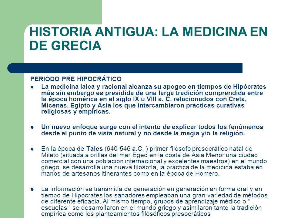 HISTORIA ANTIGUA: LA MEDICINA EN DE GRECIA PERIODO PRE HIPOCRÁTICO La medicina laica y racional alcanza su apogeo en tiempos de Hipócrates más sin emb