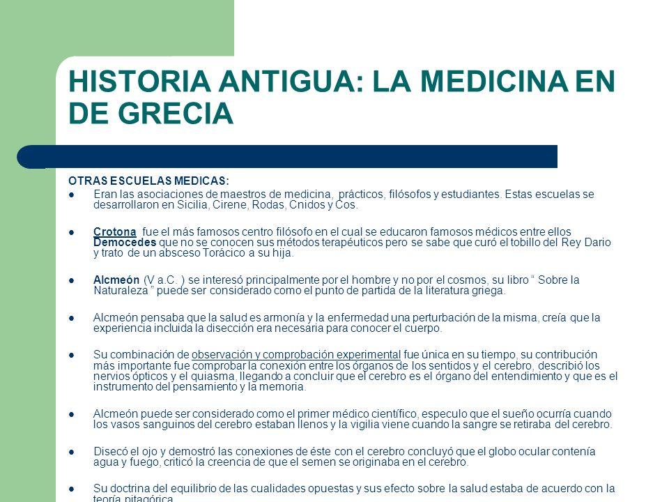 HISTORIA ANTIGUA: LA MEDICINA EN DE GRECIA OTRAS ESCUELAS MEDICAS: Eran las asociaciones de maestros de medicina, prácticos, filósofos y estudiantes.