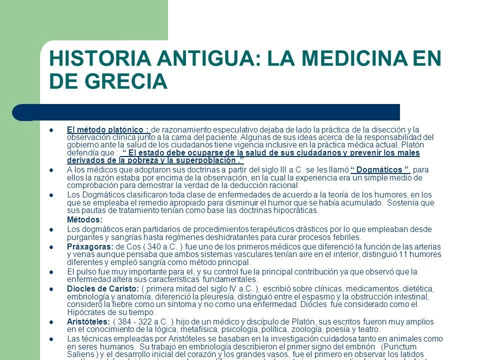 HISTORIA ANTIGUA: LA MEDICINA EN DE GRECIA El método platónico : de razonamiento especulativo dejaba de lado la práctica de la disección y la observac