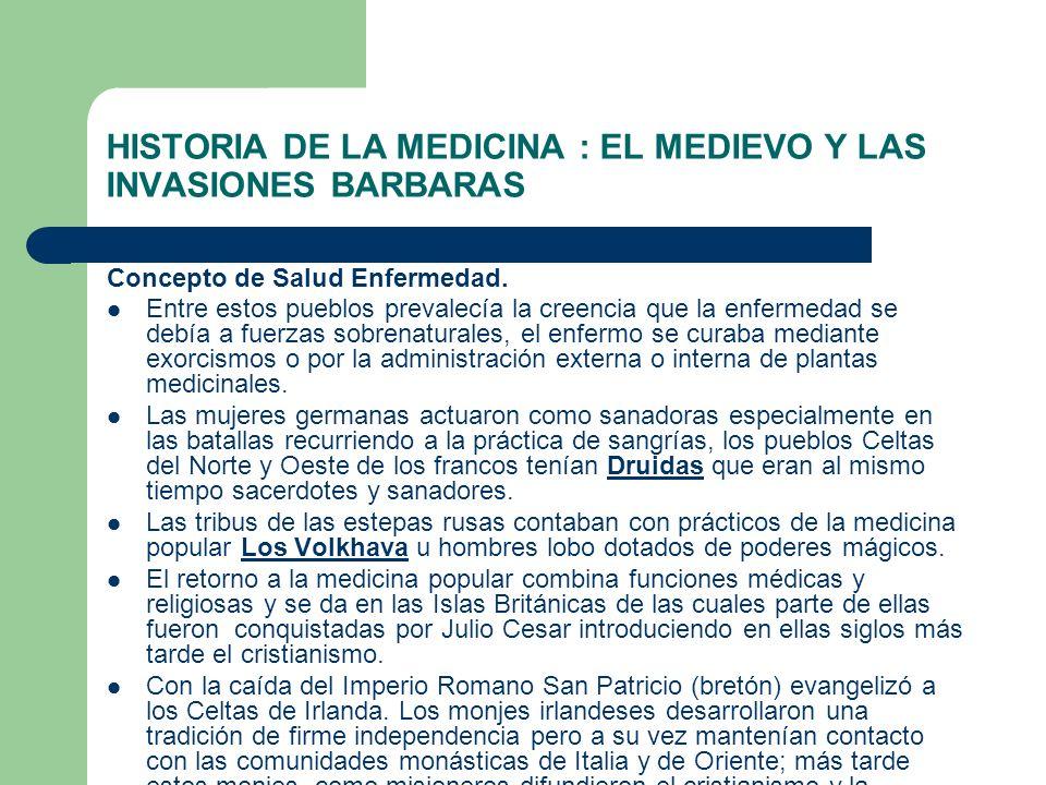 HISTORIA DE LA MEDICINA : EL MEDIEVO Y LAS INVASIONES BARBARAS Concepto de Salud Enfermedad. Entre estos pueblos prevalecía la creencia que la enferme