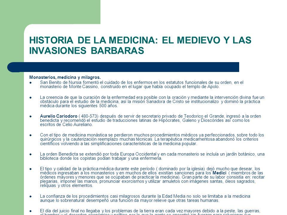 HISTORIA DE LA MEDICINA: EL MEDIEVO Y LAS INVASIONES BARBARAS Monasterios, medicina y milagros. San Benito de Nursia fomentó el cuidado de los enfermo