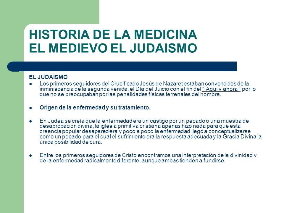 HISTORIA DE LA MEDICINA EL MEDIEVO EL JUDAISMO EL JUDAÍSMO Los primeros seguidores del Crucificado Jesús de Nazaret estaban convencidos de la inminisc