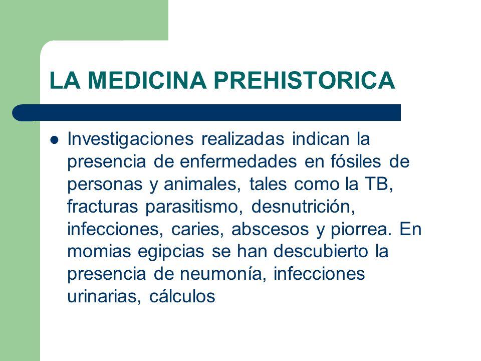 LA MEDICINA PREHISTORICA Investigaciones realizadas indican la presencia de enfermedades en fósiles de personas y animales, tales como la TB, fractura