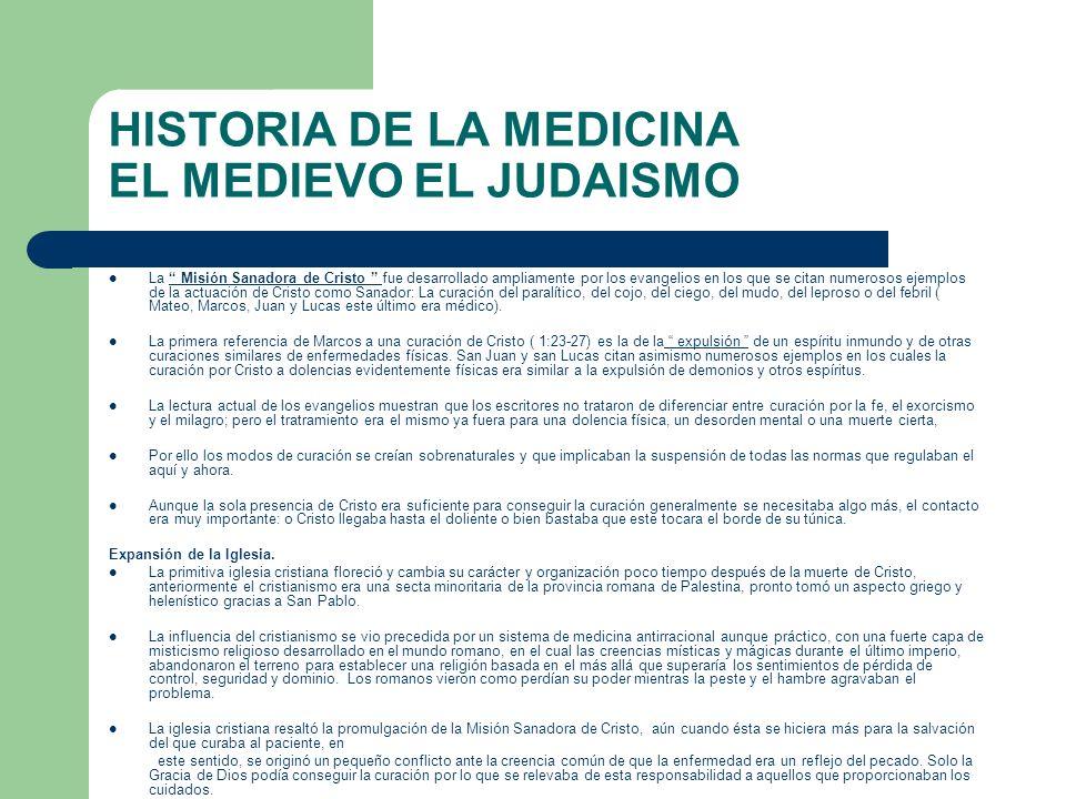 HISTORIA DE LA MEDICINA EL MEDIEVO EL JUDAISMO La Misión Sanadora de Cristo fue desarrollado ampliamente por los evangelios en los que se citan numero