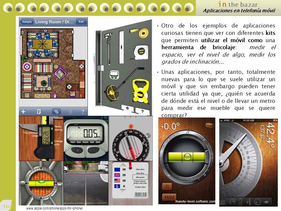 102 in the bazar: Aplicaciones en telefonía móvil Otro de los ejemplos de aplicaciones curiosas tienen que ver con diferentes kits que permiten utilizar el móvil como una herramienta de bricolaje: medir el espacio, ver el nivel de algo, medir los grados de inclinación...