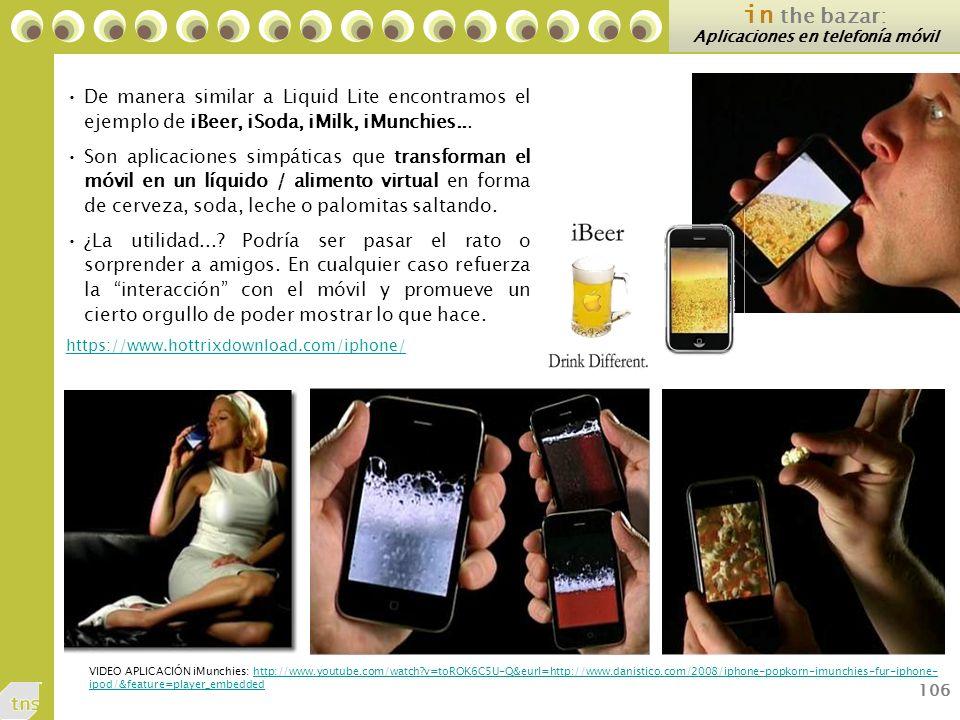106 in the bazar: Aplicaciones en telefonía móvil De manera similar a Liquid Lite encontramos el ejemplo de iBeer, iSoda, iMilk, iMunchies...