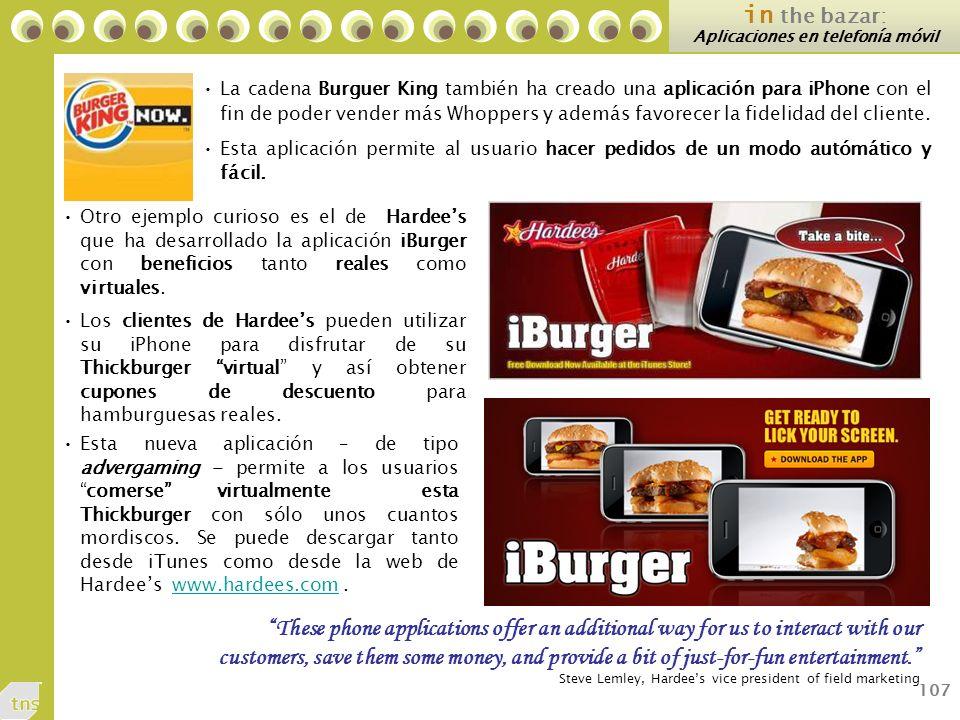 107 in the bazar: Aplicaciones en telefonía móvil La cadena Burguer King también ha creado una aplicación para iPhone con el fin de poder vender más Whoppers y además favorecer la fidelidad del cliente.