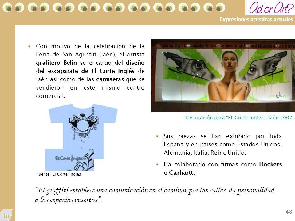 48 Expresiones artísticas actuales Con motivo de la celebración de la Feria de San Agustín (Jaén), el artista grafitero Belin se encargo del diseño del escaparate de El Corte Inglés de Jaén así como de las camisetas que se vendieron en este mismo centro comercial.